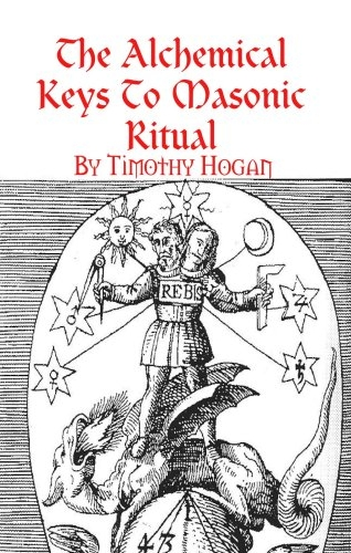 The Alchemical Keys to Masonic Ritual by Timothy Hogan